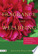 """Fragrance and Wellbeing: Plant Aromatics and Their Influence on the Psyche"" by Jennifer Peace Rhind"