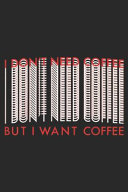 I Don t Need Coffee But I Want Coffee