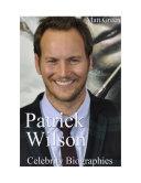 Celebrity Biographies - The Amazing Life Of Patrick Wilson - Famous Actors
