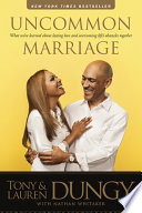"""Uncommon Marriage: What We've Learned about Lasting Love and Overcoming Life's Obstacles Together"" by Tony Dungy, Lauren Dungy, Nathan Whitaker"