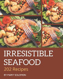 202 Irresistible Seafood Recipes