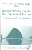 """Theoretical Perspectives for Direct Social Work Practice: A Generalist-Eclectic Approach, Second Edition"" by Nick Coady PhD, Peter Lehmann PhD, LCSW"