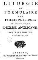 Liturgie ou formulaire des prieres publiques selon l'usage de l'Eglise anglicane