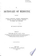 A Dictionary of Medicine Including General Pathology  General Therapeutics  Hygiene  and the Diseases Peculiar to Women and Children