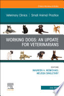 Working Dogs  An Update for Veterinarians  An Issue of Veterinary Clinics of North America  Small Animal Practice  E Book