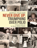 Pdf Never Give Up: Triumphing Over Polio: A Personal Memoir by Myrna Nielson Thacker Telecharger