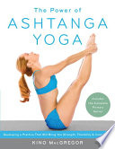 """The Power of Ashtanga Yoga: Developing a Practice That Will Bring You Strength, Flexibility, and Inner Peace -Includes the complete Primary Series"" by Kino MacGregor"