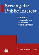 Serving the Public Interest: Profiles of Successful and Innovative Public Servants