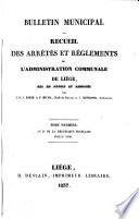 Bulletin municipal ou recueil des arrêtés et règlements de l'administration communale de Liège