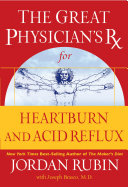 The Great Physician s Rx for Heartburn and Acid Reflux
