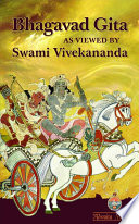 """Bhagavad Gita As Viewed By Swami Vivekananda"" by Swami Vivekananda, Swami Madhurananda, Advaita Ashrama, a Publication house of Ramakrishna Math, Belur Math, India"