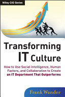 Transforming it culture : how to use social intelligence, human factors, and collaboration to create an IT department that outperforms