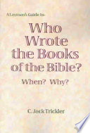 A Layman s Guide to Who Wrote the Books of the Bible