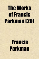 The Works of Francis Parkman  20  Book