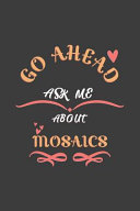 Go Ahead Ask Me About Mosaics