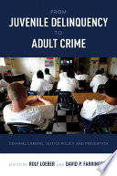 From Juvenile Delinquency to Adult Crime  Criminal Careers  Justice Policy  and Prevention