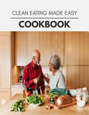 Clean Eating Made Easy Cookbook