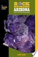 Rockhounding Arizona  : A Guide To 75 Of The State's Best Rockhounding Sites