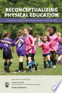Reconceptualizing Physical Education through Curricular and Pedagogical Innovations