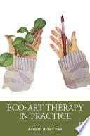 Eco Art Therapy in Practice Book