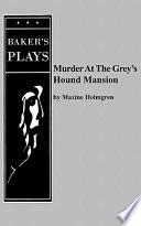 Murder at the Grey's Hound Mansion
