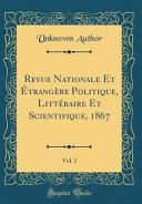 Revue Nationale Et Étrangère Politique, Littéraire Et Scientifique, 1867, Vol. 1 (Classic Reprint)