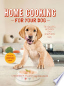"""Home Cooking for Your Dog: 75 Holistic Recipes for a Healthier Dog"" by Christine Filardi"