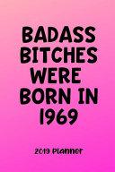 Badass Bitches Were Born in 1969  Women s Humorous 2019 Planner