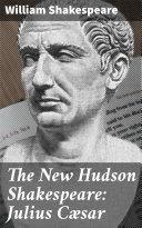 The New Hudson Shakespeare: Julius Cæsar