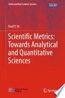 Scientific Metrics  Towards Analytical and Quantitative Sciences