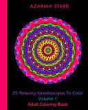 25 Relaxing Kaleidoscopes To Color Volume 1