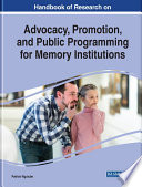 Handbook Of Research On Advocacy Promotion And Public Programming For Memory Institutions