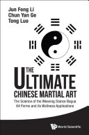 Ultimate Chinese Martial Art, The: The Science Of The Weaving Stance Bagua 64 Forms And Its Wellness Applications
