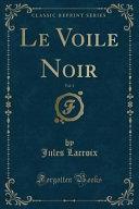Le Voile Noir, Vol. 1 (Classic Reprint)