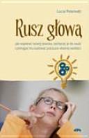 Rusz głową: jak wspierać rozwój dziecka, zachęcać do nauki i ...