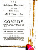 The Solicitous Citizen  Or  the Devil to Do about Dr  Sach    ll  Sacheverell   A Comedy     By John a Noaks  and Tom a Stiles