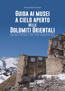 Guida ai musei a cielo aperto delle Dolomiti orientali. Grande Guerra per non dimenticare