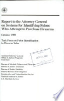 Report to the Attorney General on Systems for Identifying Felons who Attempt to Purchase Firearms