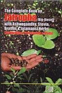 The Complete Book on Jatropha (Bio-Diesel) with Ashwagandha, Stevia, Brahmi & Jatamansi Herbs (Cultivation, Processing & Uses)