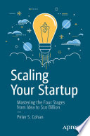 """""""Scaling Your Startup: Mastering the Four Stages from Idea to $10 Billion"""" by Peter S. Cohan"""