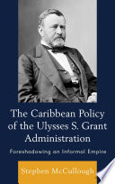 The Caribbean Policy of the Ulysses S  Grant Administration Book PDF