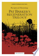 Reciprocal Haunting  Pat Barker s Regeneration Trilogy