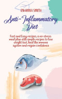 Anti Inflammatory Diet  Fast and Easy Recipes  a No stress Meal Plan with Simple Recipes to Lose Weight Fast  Heal the Immune System and Regai