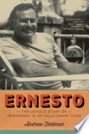 link to Ernesto : the untold story of Hemingway in revolutionary Cuba in the TCC library catalog