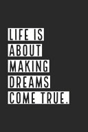Life Is about Making Dreams Come True
