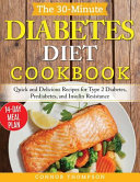 The 30 Minute Diabetes Diet Plan Cookbook  Quick and Delicious Recipes for Type 2 Diabetes  Prediabetes  and Insulin Resistance