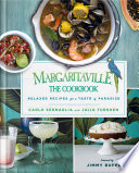 """Margaritaville: The Cookbook: Relaxed Recipes For a Taste of Paradise"" by Carlo Sernaglia, BJ Berti, Julia Turshen, Jimmy Buffett"
