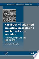 Handbook of Advanced Dielectric  Piezoelectric and Ferroelectric Materials Book