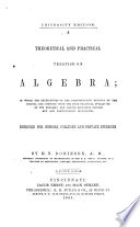 A Theoretical and Practical Treatise on Algebra ...