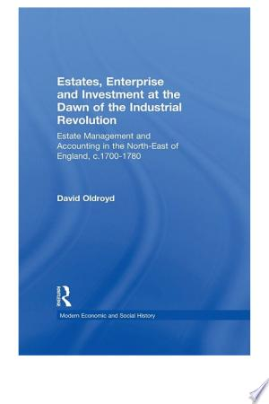 Download Estates, Enterprise and Investment at the Dawn of the Industrial Revolution Free PDF Books - Free PDF